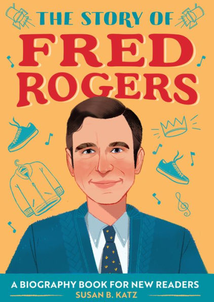 The Story of Fred Rogers Susan B. Katz