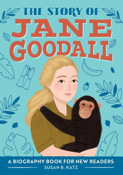 The Story of Jane Goodall Susan B. Katz